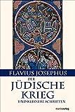 Geschichte des Jüdischen Krieges -  Kleinere Schriften: Mit der Paragraphenzählung nach Benedict Niese