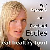Eat Healthy Food, Self Hypnosis, Hypnotherapy, Meditation CD