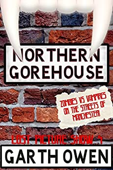 Northern Gorehouse: Zombies vs Vampires on the streets of Manchester (Lost Picture Show Book 4) by [Owen, Garth]