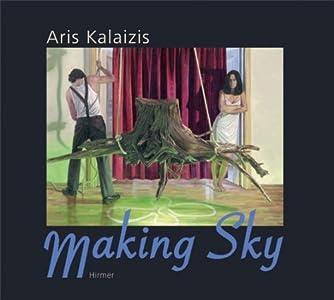 Aris Kalaizis · Making Sky by Strickland, Carol, Huhn, Tom, Keller, Christoph (2009) Hardcover