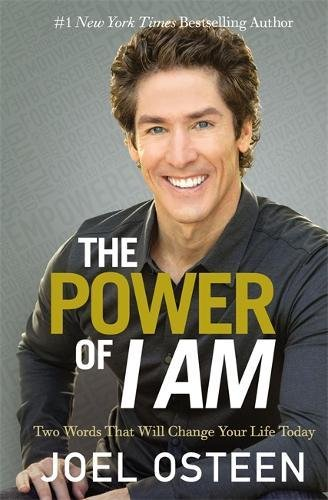 The Power of I Am: Two Words That Will Change Your Life Today (I Am Joel Osteen)