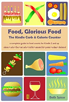 Food, Glorious Food: The Kindle Carb & Calorie Counter, a complete guide to food counts by [Romana, Maria Elizabeth, Spicer, Beth]