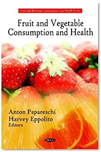 Fruit and Vegetable Consumption and Health (Food and Beverage Consumption and Health Series)