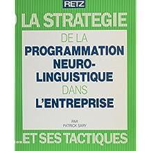 La Stratégie de la programmation neurolinguistique dans l'entreprise et ses tactiques (French Edition)