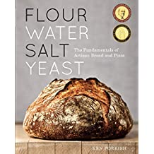 Flour Water Salt Yeast: The Fundamentals of Artisan Bread and Pizza: A Cookbook