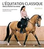 L'équitation classique dans le respect du cheval - Dressage basé sur une gymnastique progressive du cheval