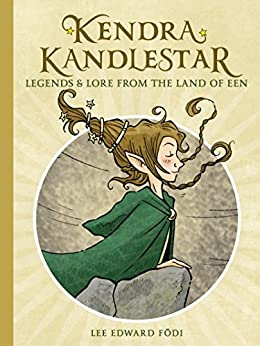 Kendra Kandlestar: Legends & Lore from the Land of Een by [Födi, Lee Edward]