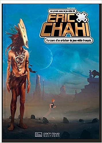Eric Chahi : parcours d'un créateur de jeux vidéo français   Ichbiah, Daniel. Auteur