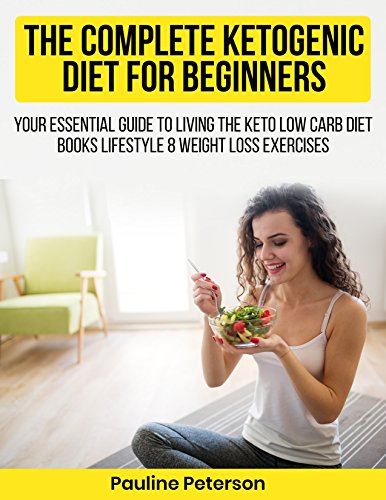 The Complete Ketogenic Diet for Beginners: Your Essential Guide to Living the Keto low carb diet books Lifestyle 8 weight loss exercises
