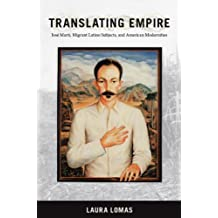 Translating Empire: Jose Marti, Migrant Latino Subjects, and American Modernities (New Americanists)