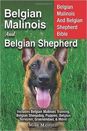 Belgian Malinois And Belgian Shepherd Belgian Malinois And Belgian Shepherd Bible Includes Belgian Malinois Training Belgian Sheepdog Puppies Belgian Tervuren Groenendael More Manfield Mark 9781911355106 Amazon Com Books