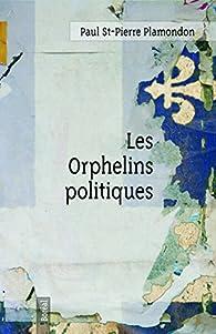 Les Orphelins politiques par Paul St-Pierre Plamondon