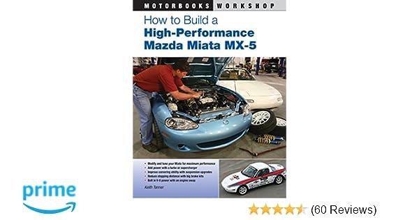 How to build a high performance mazda miata mx 5 motorbooks how to build a high performance mazda miata mx 5 motorbooks workshop keith tanner 0752748337053 amazon books fandeluxe Choice Image