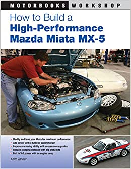 Build A Mazda >> How To Build A High Performance Mazda Miata Mx 5 Motorbooks