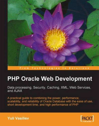 PHP Oracle Web Development: Data processing, Security, Caching, XML, Web Services, and Ajax: A practical guide to combining the power, performance, ... development time, and high performance of PHP by Yuli Vasiliev (2007-07-30)