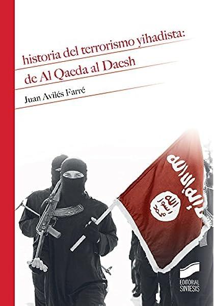 Historia del terrorismo yihadista: de Al Qaeda al Daesh: 2: Amazon.es: Avilés Farré, Juan: Libros