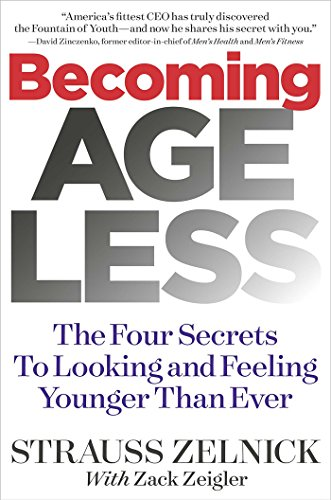 Becoming Ageless : The Four Secrets to Looking and Feeling Younger Than Ever