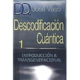 Descodificacion Cuantica: Introducción y Transgeneracional (Spanish Edition)
