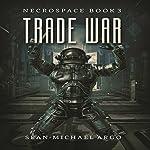 Trade War: Necrospace, Book 3 | Sean-Michael Argo