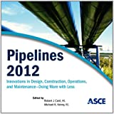 Pipelines 2012 : Innovations in Design, Construction, Operations, and Maintenance, Doing More with Less, Robert J. Card, P.E., Michael K. Kenny, P.E, 0784412480