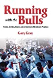 img - for Running with the Bulls: Fiestas, Corridas, Toreros, and an American's Adventure in Pamplona book / textbook / text book