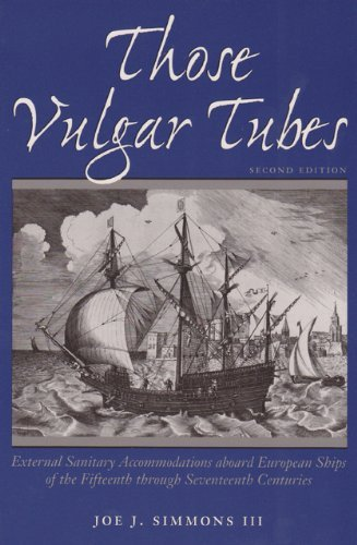 Those Vulgar Tubes: External Sanitary Accommodations aboard European Ships of the Fifteenth through Seventeenth Centuries (Studies in Nautical Archaeology) (Ships Tube)