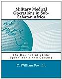 Military Medical Operations in Sub-Saharan Africa, C. William Fox, 1463724543