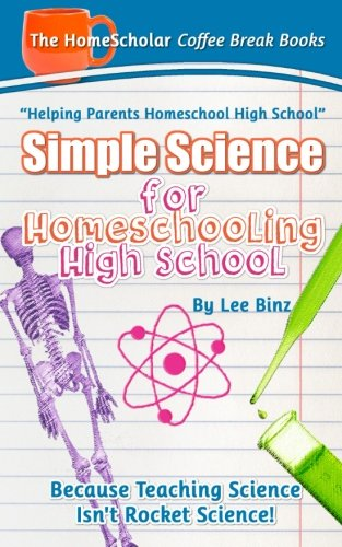 Simple Science for Homeschooling High School: Because Teaching Science isn't Rocket Science! (Coffee Break Books) (Volume 33)