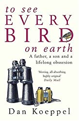 To See Every Bird on Earth: A Father, a Son and a Lifelong Obsession