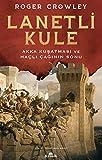 Lanetli Kule: Akka Kuşatması ve Haçlı Çağının Sonu