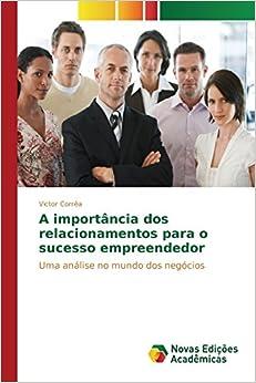 A importância dos relacionamentos para o sucesso empreendedor (Portuguese Edition)