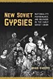 New Soviet Gypsies: Nationality, Performance, and Selfhood in the Early Soviet Union, Brigid O'Keeffe, 1442646500
