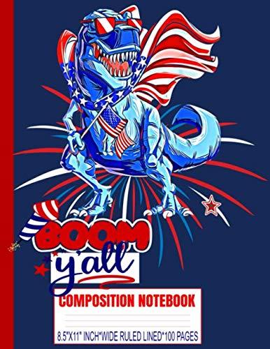 BOOM Y'ALL Composition Notebook: AMERISAURUS-REX/USA Flag/Patriotic/Dinosaur/8.5