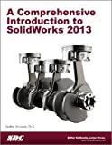 A Comprehensive Introduction to SolidWorks 2013, Godfrey Onwubolu, 1585038091