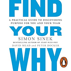 Find Your Why: A Practical Guide for Discovering Purpose for You and Your Team Hörbuch von Simon Sinek Gesprochen von: Simon Sinek, Stephen Shedletzky