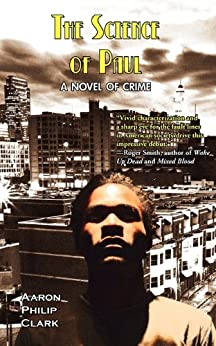 The Science of Paul: A Novel of Crime by [Clark, Aaron Philip]