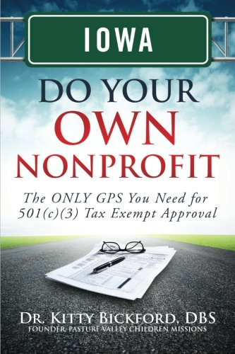 Iowa Do Your Own Nonprofit: The ONLY GPS You Need for 501c3 Tax Exempt Approval (Volume 15) ()