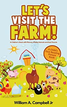 Let's Visit the Farm! A Children's eBook with Pictures of Farm Animals and Baby Animals (A Child's 0-5 Age Group Reading Picture Book Series) (Let's Visit Series 1) by [Campbell Jr, William A.]