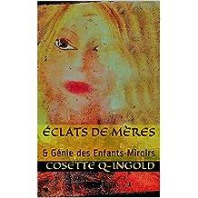 Éclats de Mères: & Génie des Enfants-Miroirs (Génie Féminin-Maternel & Enfants t. 1) (French Edition)