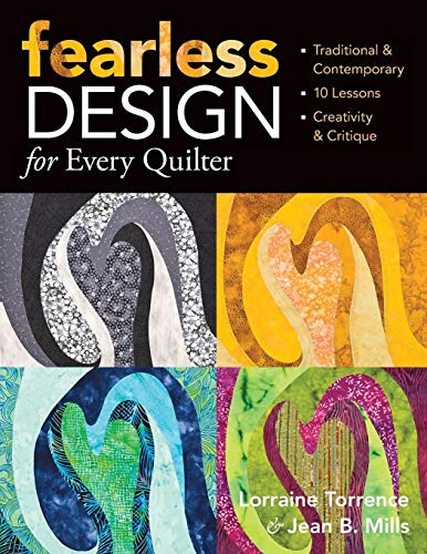 Fearless Design for Every Quilter: Traditional & Contemporary  10 Lessons  Creativity & Critique (Of Critique Creativity)