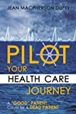 PILOT Your Health Care Journey, Jean MacPherson Duffy, 1434343189