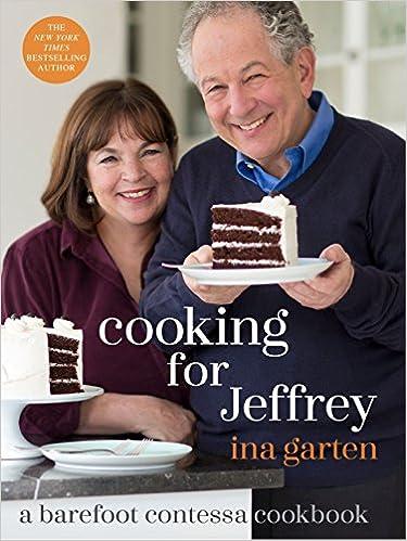 Cooking For Jeffrey A Barefoot Contessa Cookbook Ina Garten
