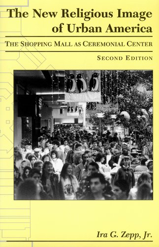 The New Religious Image of Urban America, Second Edition: The Shopping Mall as Ceremonial Center (Mesoamerican Worlds)