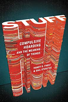 Stuff: Compulsive Hoarding and the Meaning of Things by [Frost, Randy, Steketee, Gail]