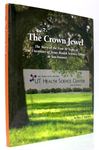 - The Crown Jewel The Story of the First 50 Years of the U. T. Health Science Center At San Antonio