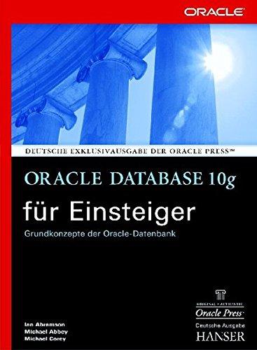 Oracle Database 10g für Einsteiger: Grundkonzepte der Oracle-Datenbank Gebundenes Buch – 12. Oktober 2004 Michael J. Abramson Michael Abbey Ian Corey Doris Heidenberger