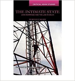 The Intimate State: Love-Marriage and the Law in Delhi (Critical Asian Studies)