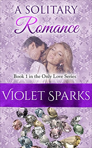 A Solitary Romance: Book 1 in the Only Love Series by [Sparks, Violet]
