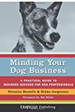 Minding Your Dog Business - A Practical Guide to Business Success for Dog Professionals