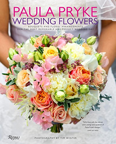 Paula Pryke: Wedding Flowers: Bouquets and Floral Arrangements for the Most Memorable and Perfect Wedding Day (Arrangement Perfect)
